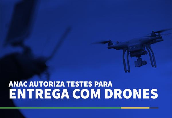 ANAC autoriza teste para entrega com drones
