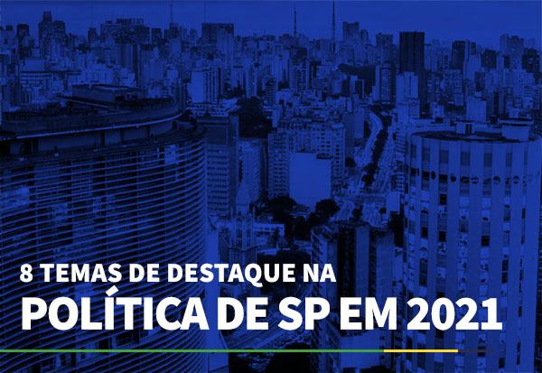 8 temas de destaque na política de SP em 2021