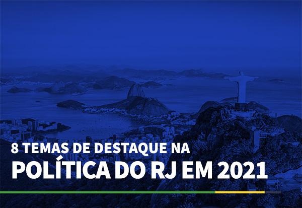 8 temas de destaque na política do RJ em 2021