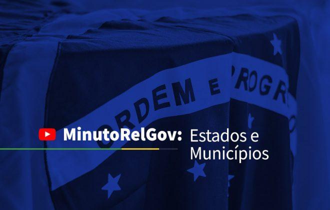 MinutoRelGov: Estados e Municípios