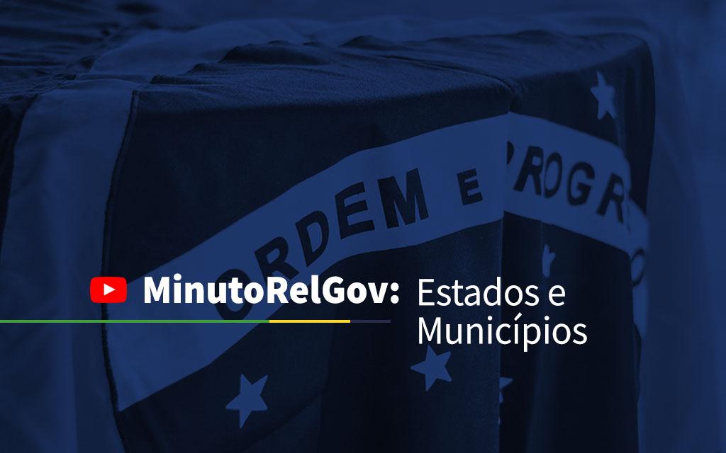 MinutoRelGov: Estados e Municípios   Abr/21