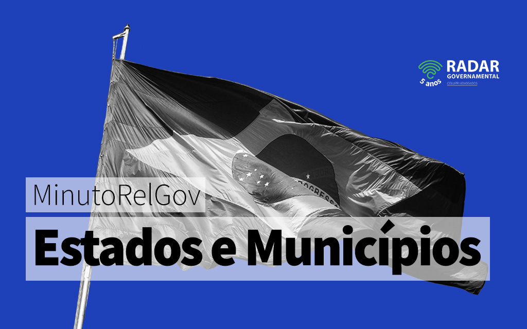 MinutoRelGov: Estados e Municípios Jul-21
